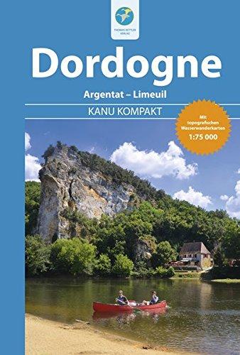 Kanu Kompakt Dordogne: Die Dordogne von Argentat bis Limeuil mit topografischen Wasserwanderkarten