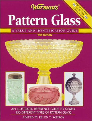 Warmans Pattern Glass : A Value and Identification Guide, ELLEN T. SCHROY