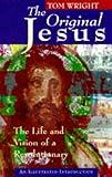 The Original Jesus The Life & Vision of a Revolutionary