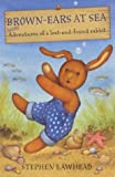 Brown-Ears at Sea: More Adventures of a Lost and Found Rabbit (0745947778) by Lawhead, Steve