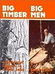 Big timber, big men: A history of log...
