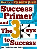 Success Primer and The 3 Keys to Success (The Success Manual Series)