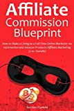 Affiliate Commission Blueprint: How to Make a Living as a Full-Time Online Marketer via Information and Amazon Products Affiliate Marketing  (2 in 1 bundle)