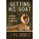 Getting His Goat: Adventures in Cheetah Conservation ~ Hal Brindley