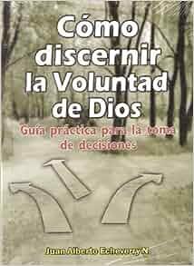 Como discernir la Voluntad de Dios: JUAN ALBERTO ECHEVERRY N