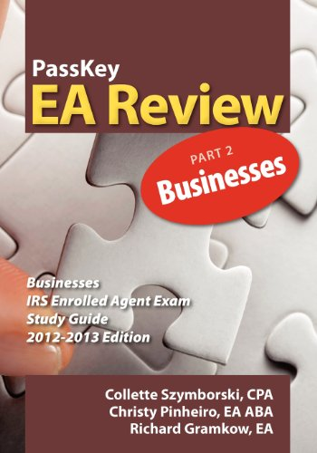 PassKey EA Review Part 2: Businesses: IRS Enrolled Agent Exam Study Guide 2012-2013 Edition