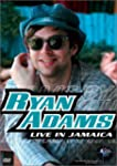 Ryan Adams:Live/Jamaica