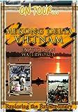 On Tour... MEKONG DELTA VIETNAM Exotic Asian Waterworld [DVD] [2012] [NTSC]