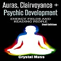 Auras, Clairvoyance & Psychic Development: Energy Fields and Reading People Audiobook by Crystal Muss Narrated by Jessica Geffen
