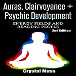 Auras, Clairvoyance & Psychic Development: Energy Fields and Reading People | Crystal Muss