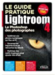 Le guide pratique Lightroom 4. Le Pho...