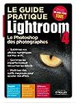 Le guide pratique Lightroom 4. Le Pho...