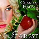 Fairest: An Unfortunate Fairy Tale, Book 2 (       UNABRIDGED) by Chanda Hahn Narrated by Khristine Hvam