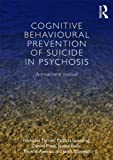 img - for Cognitive Behavioural Prevention of Suicide in Psychosis: A treatment manual [Paperback] [2013] 1 Ed. Nicholas Tarrier, Patricia Gooding, Daniel Pratt, James Kelly, Yvonne Awenat, Janet Maxwell book / textbook / text book