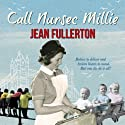 Call Nurse Millie (       UNABRIDGED) by Jean Fullerton Narrated by Penelope Freeman