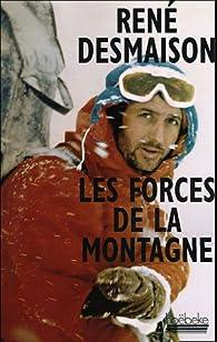 Les Forces de la montagne par Ren� Desmaison