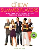 img - for The Chew: Summer Flavors: More than 20 Seasonal Recipes from The Chew Kitchen book / textbook / text book