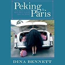 Peking to Paris: Life and Love on a Short Drive Around Half the World (       UNABRIDGED) by Dina Bennett Narrated by Katherine Dyer