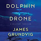 Dolphin Drone: A Military Thriller Hörbuch von James Ottar Grundvig Gesprochen von: Jonathan Davis