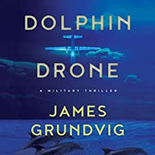 Dolphin Drone: A Military Thriller Audiobook by James Ottar Grundvig Narrated by Jonathan Davis