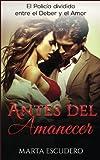 img - for Antes del Amanecer: El Polic a dividido entre el Deber y el Amor (Novela Rom ntica en Espa ol: Drama) (Volume 2) (Spanish Edition) book / textbook / text book