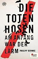 Die Toten Hosen: Am Anfang war der L�rm (German Edition)