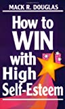 img - for How to Win With High Self-Esteem (Motivational series) book / textbook / text book