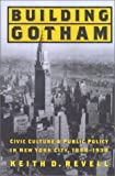 cover of Building Gotham: Civic Culture and Public Policy in New York City, 1898-1938