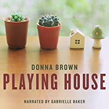 Playing House (       UNABRIDGED) by Donna Brown Narrated by Gabrielle Baker