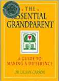 img - for The Essential Grandparent: A Guide to Making a Difference (1996 Parents' Choice Silver Honor) - First Edition 1996 book / textbook / text book