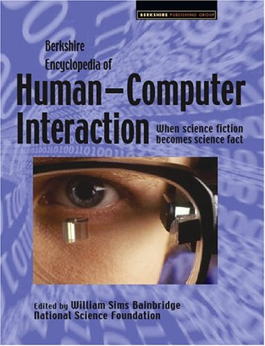 Berkshire Encyclopedia of Human-Computer Interaction: Volume 1