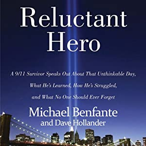 Reluctant Hero: A 9/11 Hero Speaks Out About What He's Learned, How He's Struggled, and What No One Should Ever Forget | [Michael Benfante]
