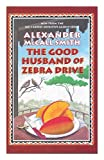 The good husband of Zebra Drive / by Alexander McCall Smith