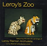 Leroy's Zoo: Featuring the Folk Art Carvings of Leroy Ramon Archuleta