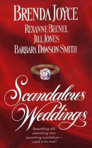 Scandalous Weddings, BRENDA JOYCE, JILL JONES, BARBARA DAWSON SMITH, REXANNE BECNEL