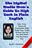The Digital Media Mom's Guide To High Tech In Plain English