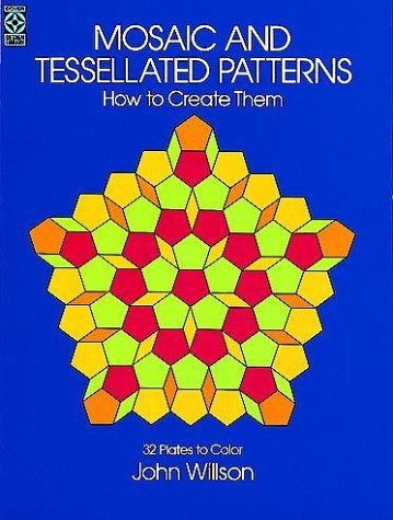 Mosaic and Tessellated Patterns : How to Create Them : With 32 Plates to Color, JOHN S. WILSON