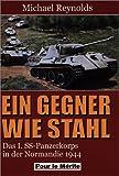 Ein Gegner wie Stahl: Das I - SS-Panzerkorps in der Normandie 1944 - Michael Reynolds