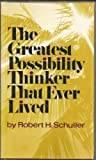 The greatest possibility thinker that ever lived (0800705807) by Robert Harold Schuller