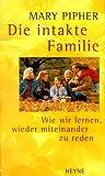 Die intakte Familie. Wie wir lernen, wieder miteinander zu reden. (3453130030) by Pipher, Mary