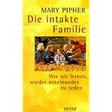 """Die intakte Familie. Wie wir lernen, wieder miteinander zu redenvon """"Mary Pipher"""""""