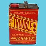 The Trouble in Me   Jack Gantos