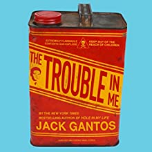The Trouble in Me (       UNABRIDGED) by Jack Gantos Narrated by Jack Gantos