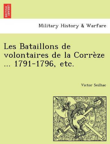 Les Bataillons de volontaires de la Corrèze ... 1791-1796, etc.