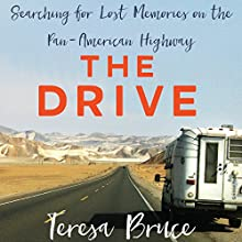 The Drive: Searching for Lost Memories on the Pan-American Highway | Livre audio Auteur(s) : Teresa Bruce Narrateur(s) : Teresa Bruce