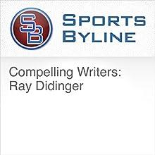 Compelling Writers: Ray Didinger Radio/TV Program by Ron Barr Narrated by Ron Barr, Ray Didinger