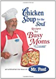 Chicken Soup for the Soul Recipes for Busy Moms (0757304044) by Canfield, Jack