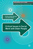 Critical Issues in Social Work With Older People (Reshaping Social Work)