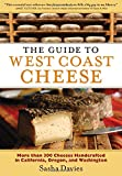 The Guide to West Coast Cheese: More than 300 Cheeses Handcrafted in California, Oregon, and Washington