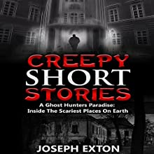 Creepy Short Stories: A Ghost Hunters' Paradise: Inside the Scariest Places on Earth | Livre audio Auteur(s) : Joseph Exton Narrateur(s) : Lynn Roberts